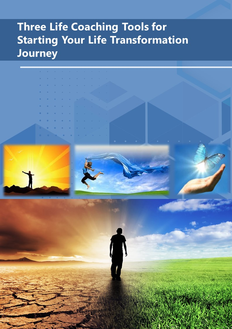 FREE E-BOOK, THREE LIFE COACHING TOOLS FOR STARTING YOUR LIFE TRANSFORMATION JOURNEY